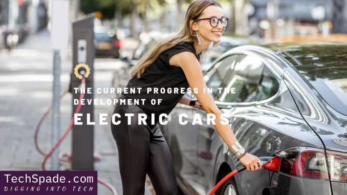 The Current Progress In The Development Of Electric Cars - TechSpade.com