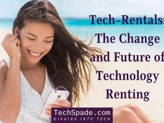 Tech-Rentals: The Change and Future of Technology Renting - Techspade.com