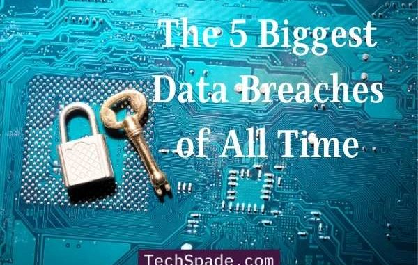The 5 Biggest Data Breaches of All Time - TechSpade.com