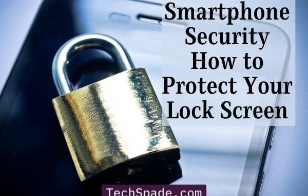 Smartphone Security How to Protect Your Lock Screen TechSpade.com